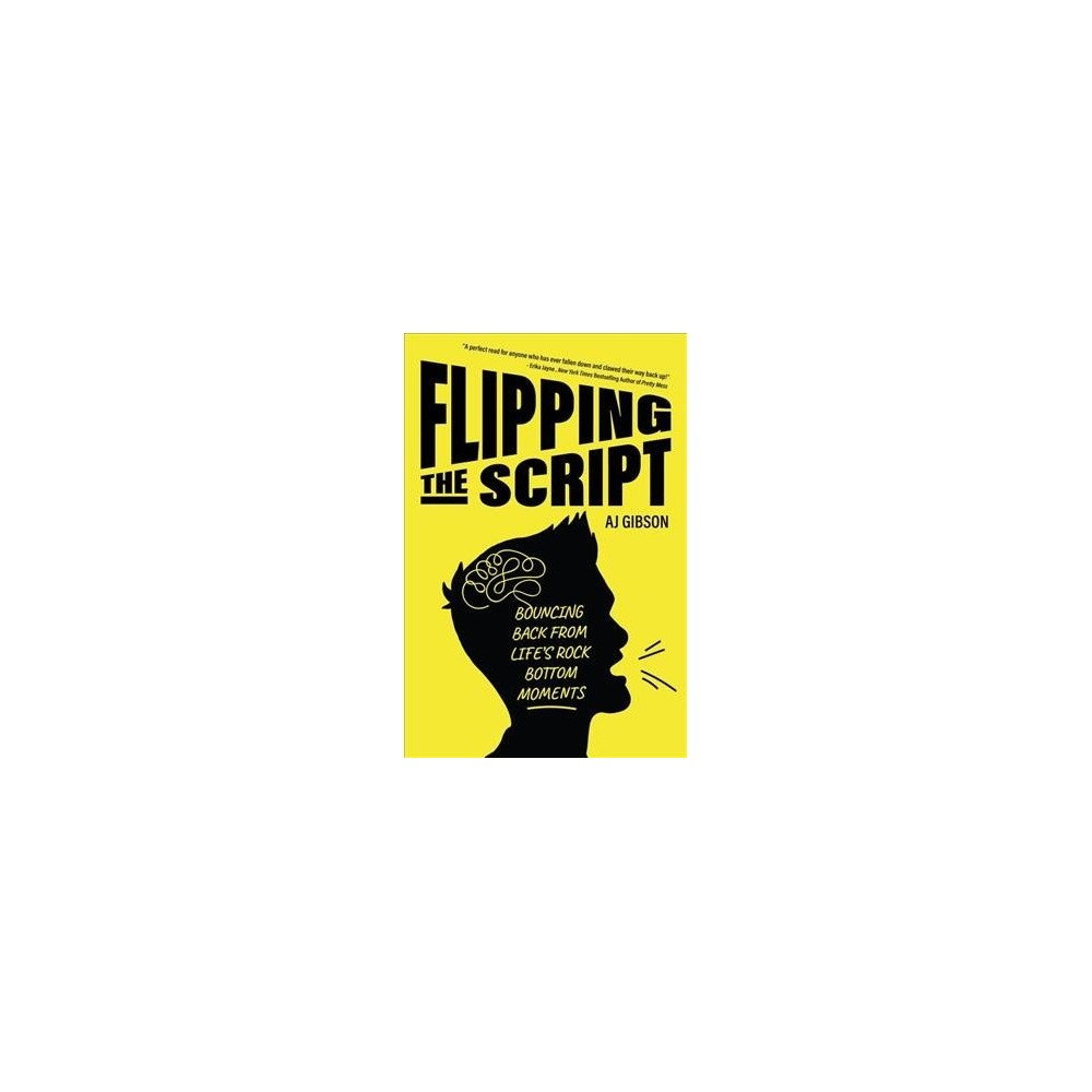 Flipping the Script : Bouncing Back from Life's Rock Bottom Moments - by A. J. Gibson (Hardcover)