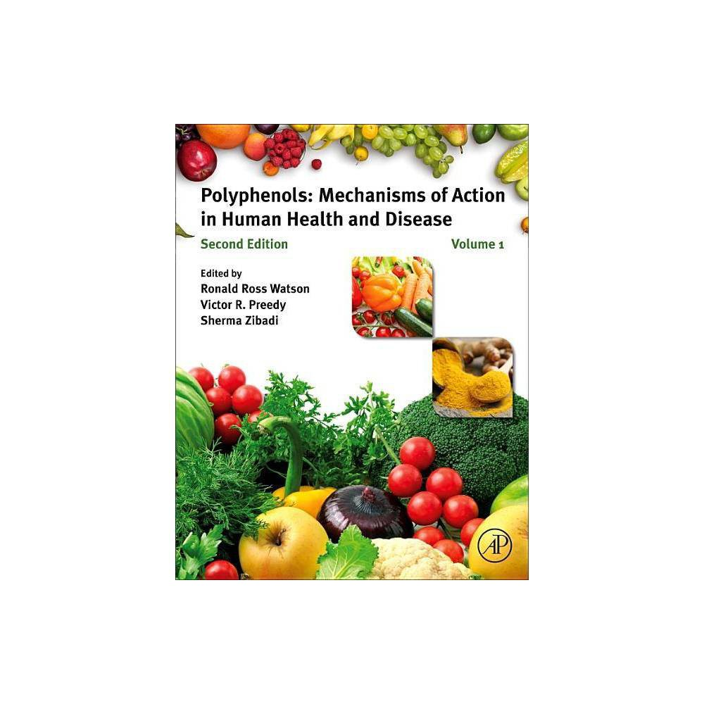 Polyphenols Mechanisms Of Action In Human Health And Disease 2nd Edition By Ronald Ross Watson Victor R Preedy Sherma Zibadi Hardcover