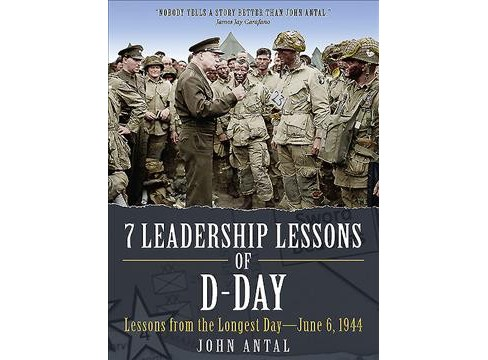 7 Leadership Lessons of D-Day : Lessons from the Longest Day - June 6, 1944 (Hardcover) (John Antal) - image 1 of 1