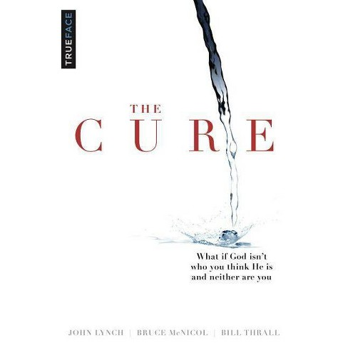 The Cure - by  Bruce McNicol & Bill Thrall & John Lynch (Paperback) - image 1 of 1