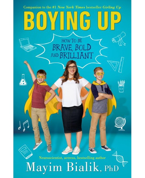 Boying Up : How to Be Brave, Bold and Brilliant -  by Ph.D. Mayim Bialik (Hardcover) - image 1 of 1