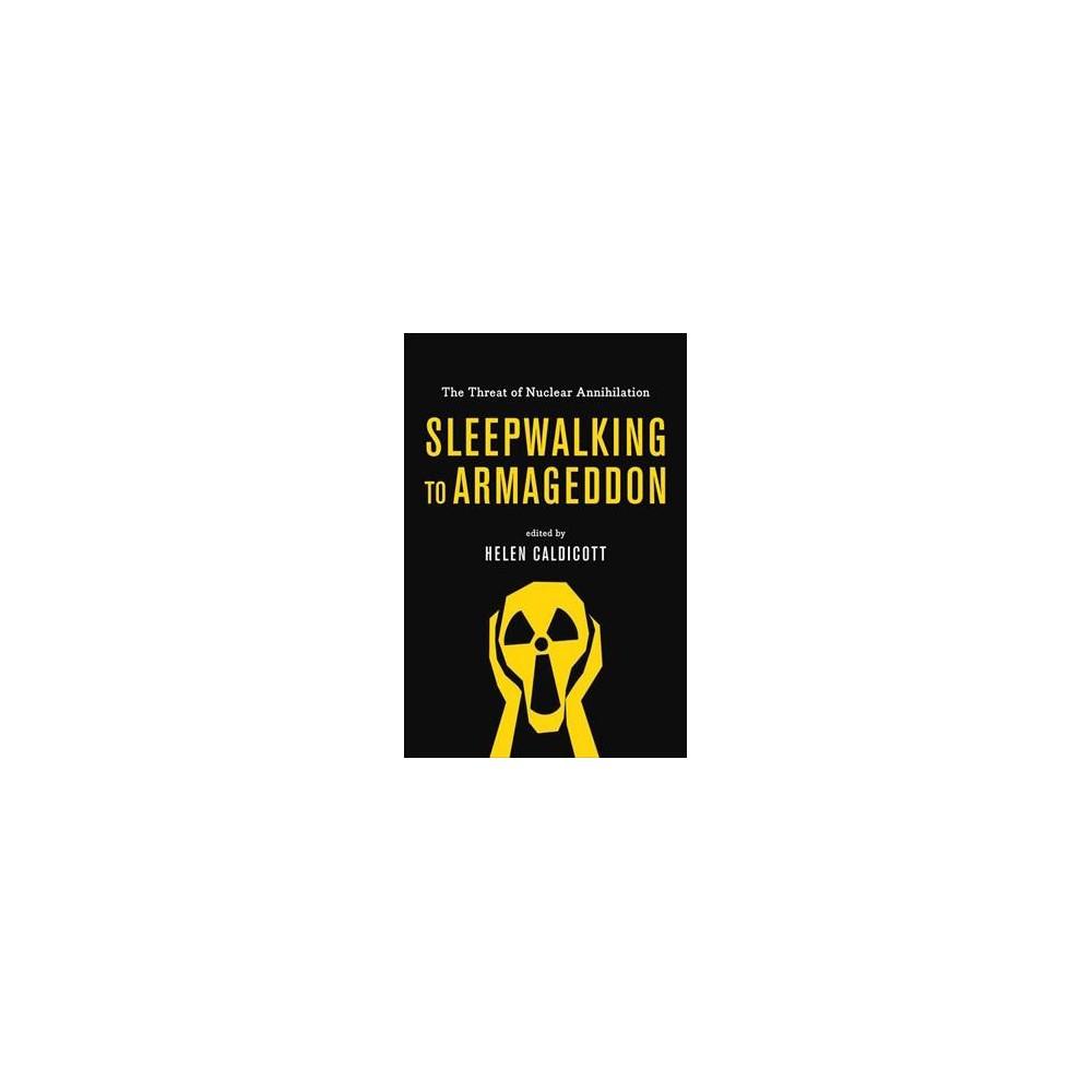 Sleepwalking to Armageddon : The Threat of Nuclear Annihilation - (Hardcover)