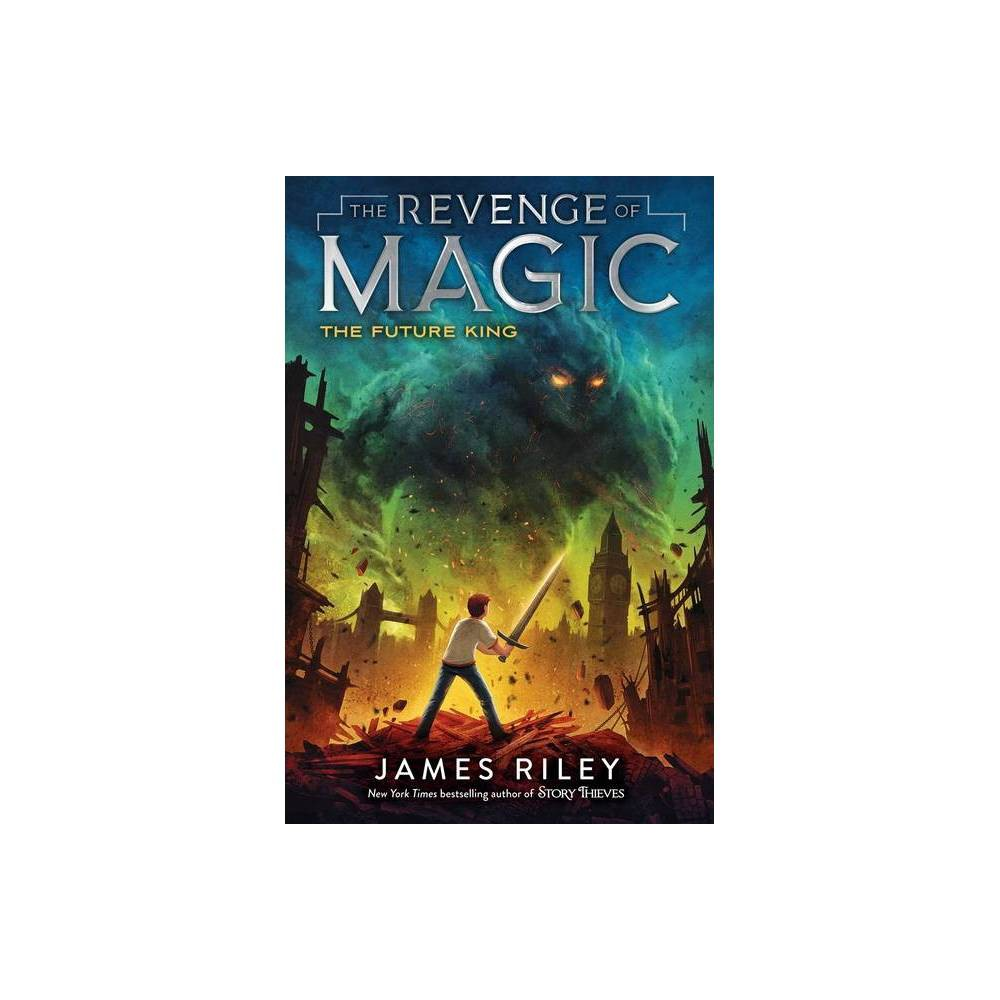 The Future King Volume 3 Revenge Of Magic By James Riley Paperback