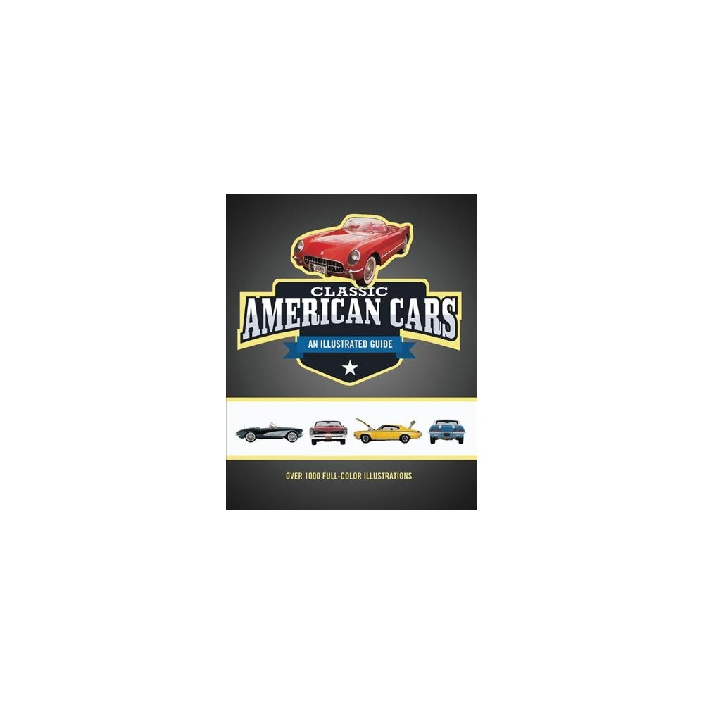 Classic American Cars : An Illustrated Guide - by Craig Cheetham (Hardcover)