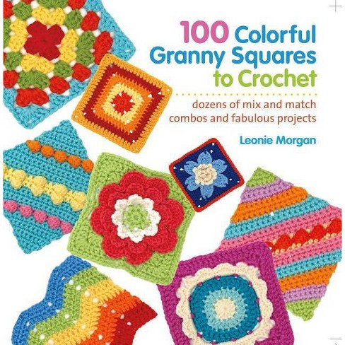 100 Colorful Granny Squares to Crochet - (Knit & Crochet Blocks & Squares) by  Leonie Morgan (Paperback) - image 1 of 1