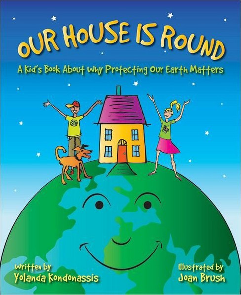 Our House Is Round : A Kid's Book About Why Protecting Our Earth Matters (Hardcover) (Yolanda - image 1 of 1