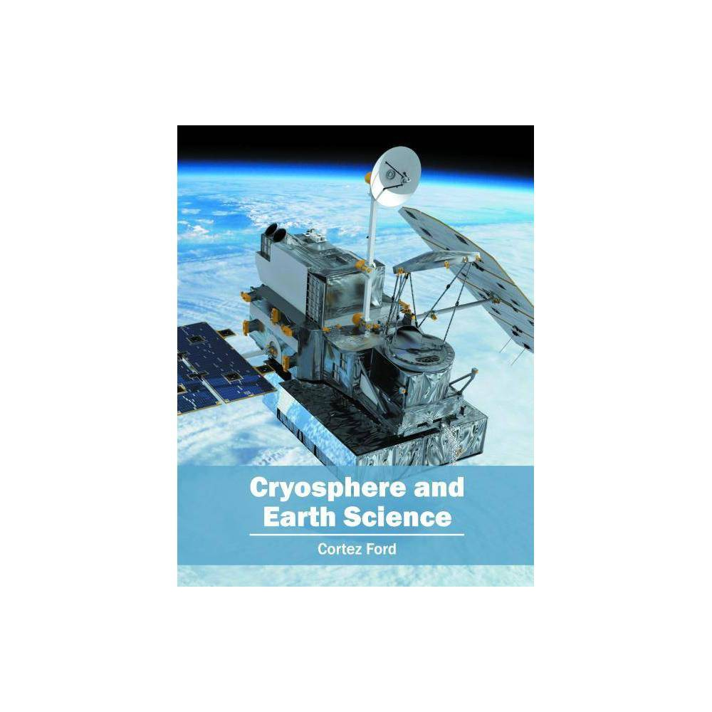 Cryosphere and Earth Science - (Hardcover)