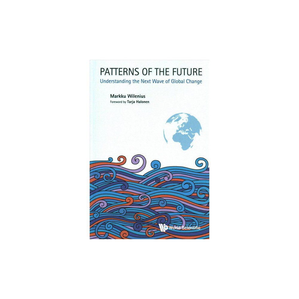 Patterns of the Future : Understanding the Next Wave of Global Change (Paperback) (Markku Wilenius)