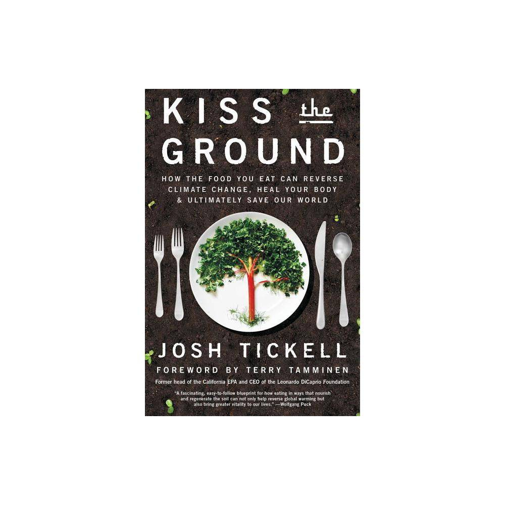 Kiss The Ground By Josh Tickell Terry Tamminen Paperback