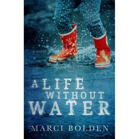 A Life Without Water - by  Marci Bolden (Paperback) - image 1 of 1