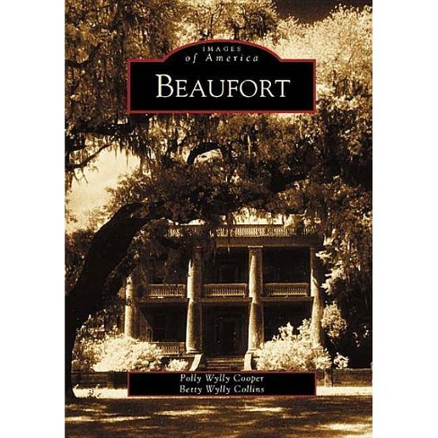 Beaufort - (Images of America (Arcadia Publishing)) by  Polly Wylly Cooper & Betty Wylly Collins - image 1 of 1