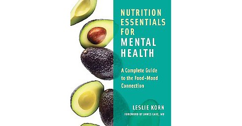 Nutrition Essentials for Mental Health : A Complete Guide to the Food-Mood Connection (Hardcover) - image 1 of 1