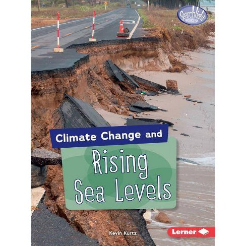 Climate Change and Rising Sea Levels - (Searchlight Books (Tm) -- Climate Change) by  Kevin Kurtz - image 1 of 1