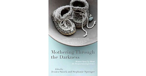 Mothering Through the Darkness : Women Open Up About the Postpartum Experience (Paperback) - image 1 of 1