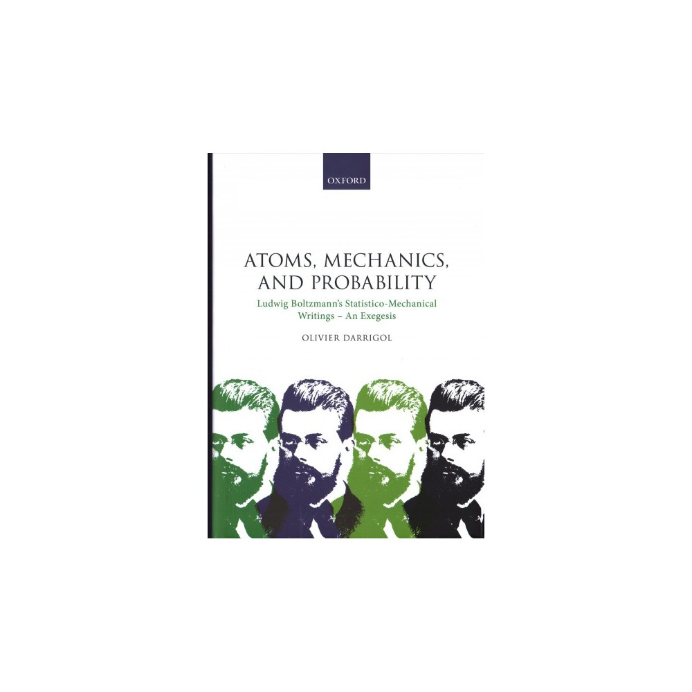 Atoms, Mechanics, and Probability : Ludwig Boltzmann's Statistico-Mechanical Writings - an Exegesis