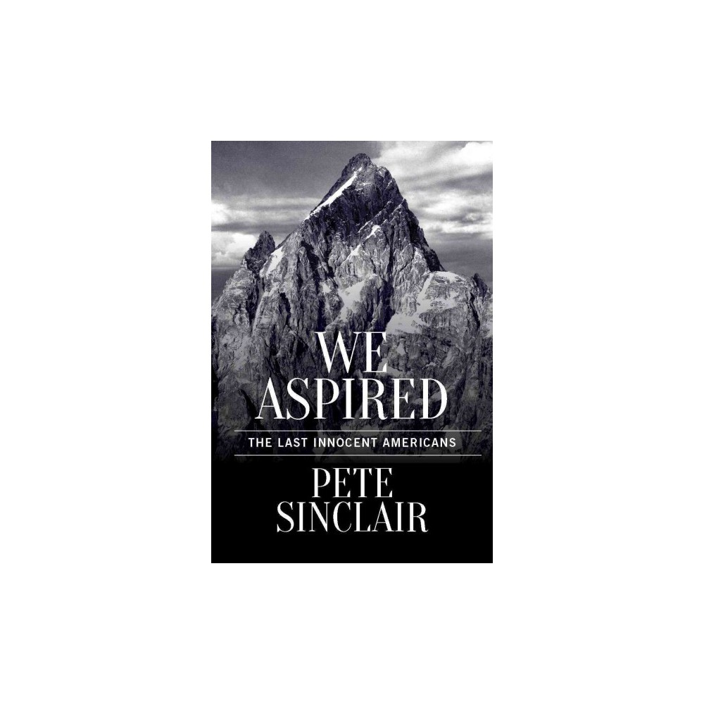 We Aspired : The Last Innocent Americans - by Pete Sinclair (Paperback)