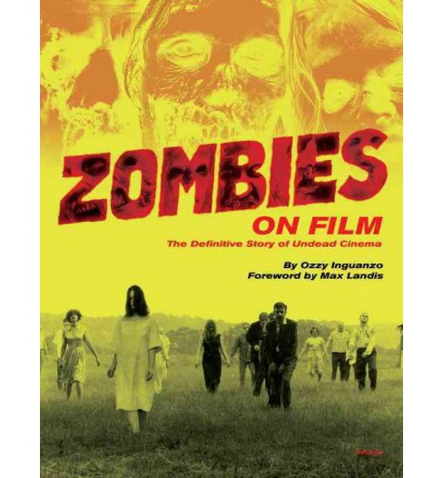 Zombies on Film : The Definitive Story of Undead Cinema (Hardcover) (Ozzy Inguanzo) - image 1 of 1