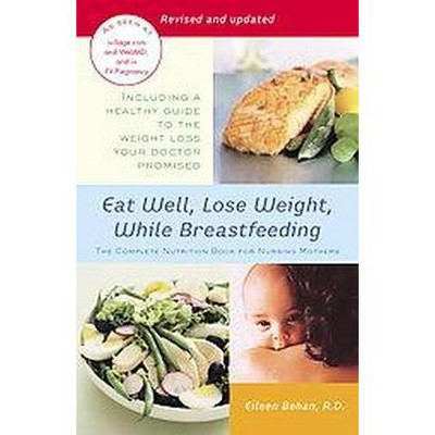 Eat Well, Lose Weight, While Breastfeeding : The Complete Nutrition Book for Nursing Mothers (Reprint,