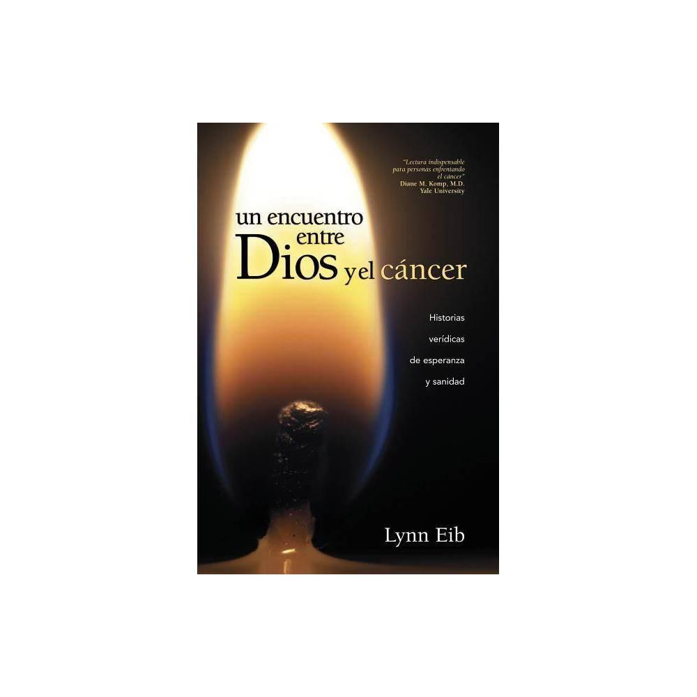 Un Encuentro Entre Dios Y El C Ncer By Lynn Eib Paperback