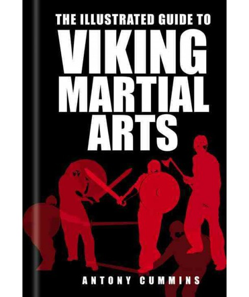Illustrated Guide to Viking Martial Arts (Paperback) (Antony Cummins) - image 1 of 1