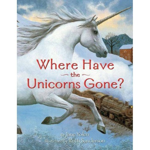 Where Have the Unicorns Gone? - by  Jane Yolen (Paperback) - image 1 of 1