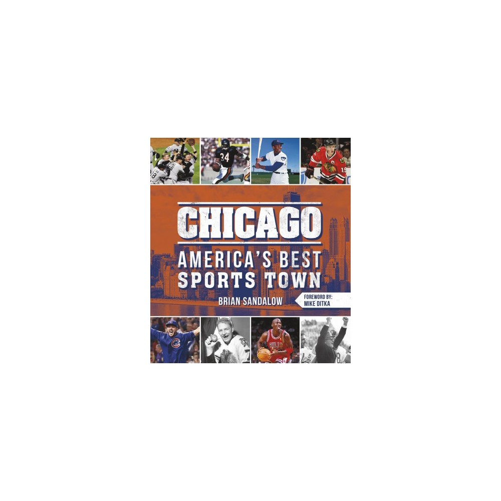 Chicago : America's Best Sports Town - by Brian Sandalow (Paperback)