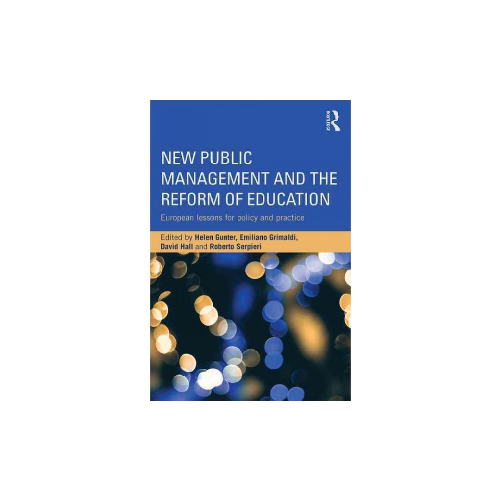 New Public Management and the Reform of Education : European Lessons for Policy and Practice (Reprint)
