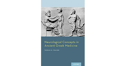 Neurological Concepts in Ancient Greek Medicine (Hardcover) (Thomas M. Walshe) - image 1 of 1