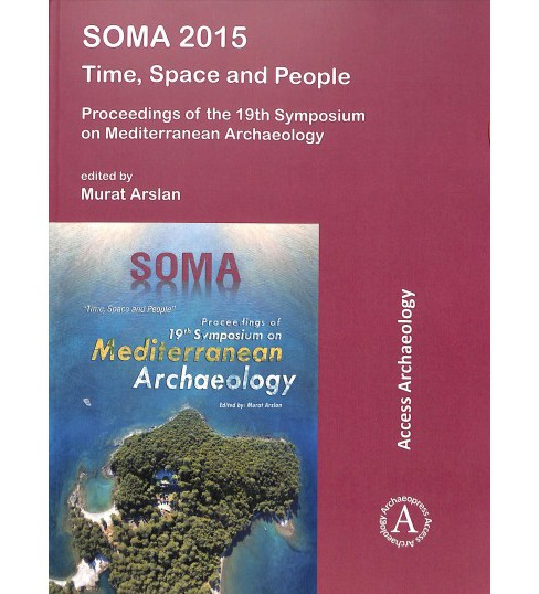 Soma 2015 : Time, Space and People; Proceedings of the 19th Symposium on Mediterranean Archaeology - image 1 of 1