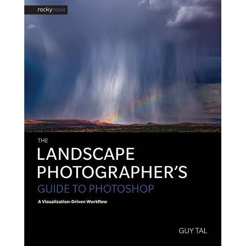 The Landscape Photographer's Guide to Photoshop - by  Guy Tal (Paperback) - image 1 of 1