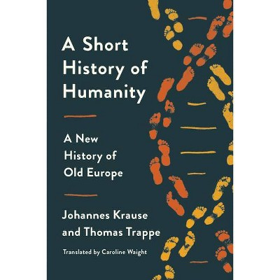 A Short History of Humanity - by  Johannes Krause & Thomas Trappe (Hardcover)