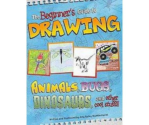 Beginner's Guide to Drawing : Animals, Bugs, Dinosaurs, and Other Cool Stuff!! (Paperback) (Amy Bailey - image 1 of 1