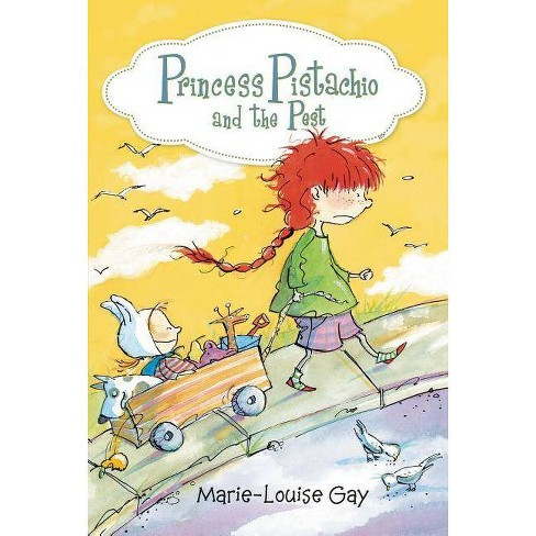 Princess Pistachio and the Pest - by  Marie-Louise Gay (Hardcover) - image 1 of 1