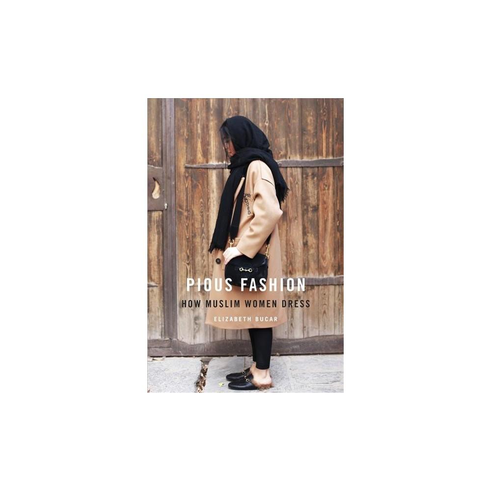 Pious Fashion : How Muslim Women Dress (Hardcover) (Elizabeth Bucar) Pious Fashion : How Muslim Women Dress (Hardcover) (Elizabeth Bucar)