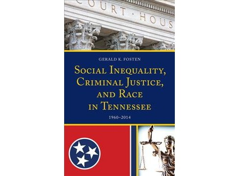 Social Inequality, Criminal Justice, and Race in Tennessee 1960-2014 -  by Gerald K. Fosten (Hardcover) - image 1 of 1