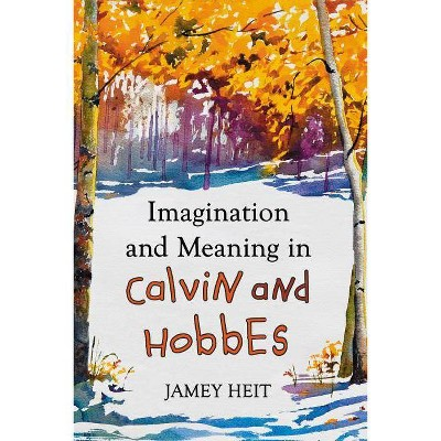 Imagination and Meaning in Calvin and Hobbes - by  Jamey Heit (Paperback)