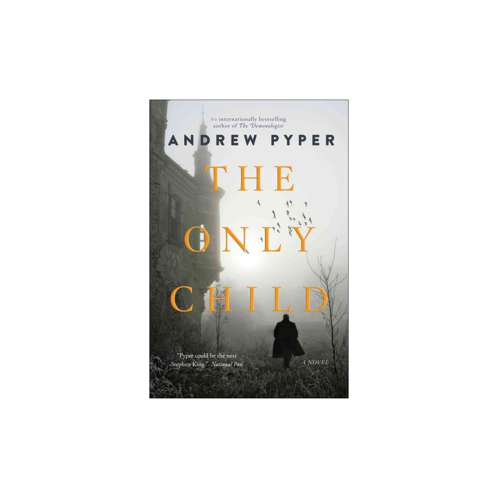 Only Child - by Andrew Pyper (Hardcover)