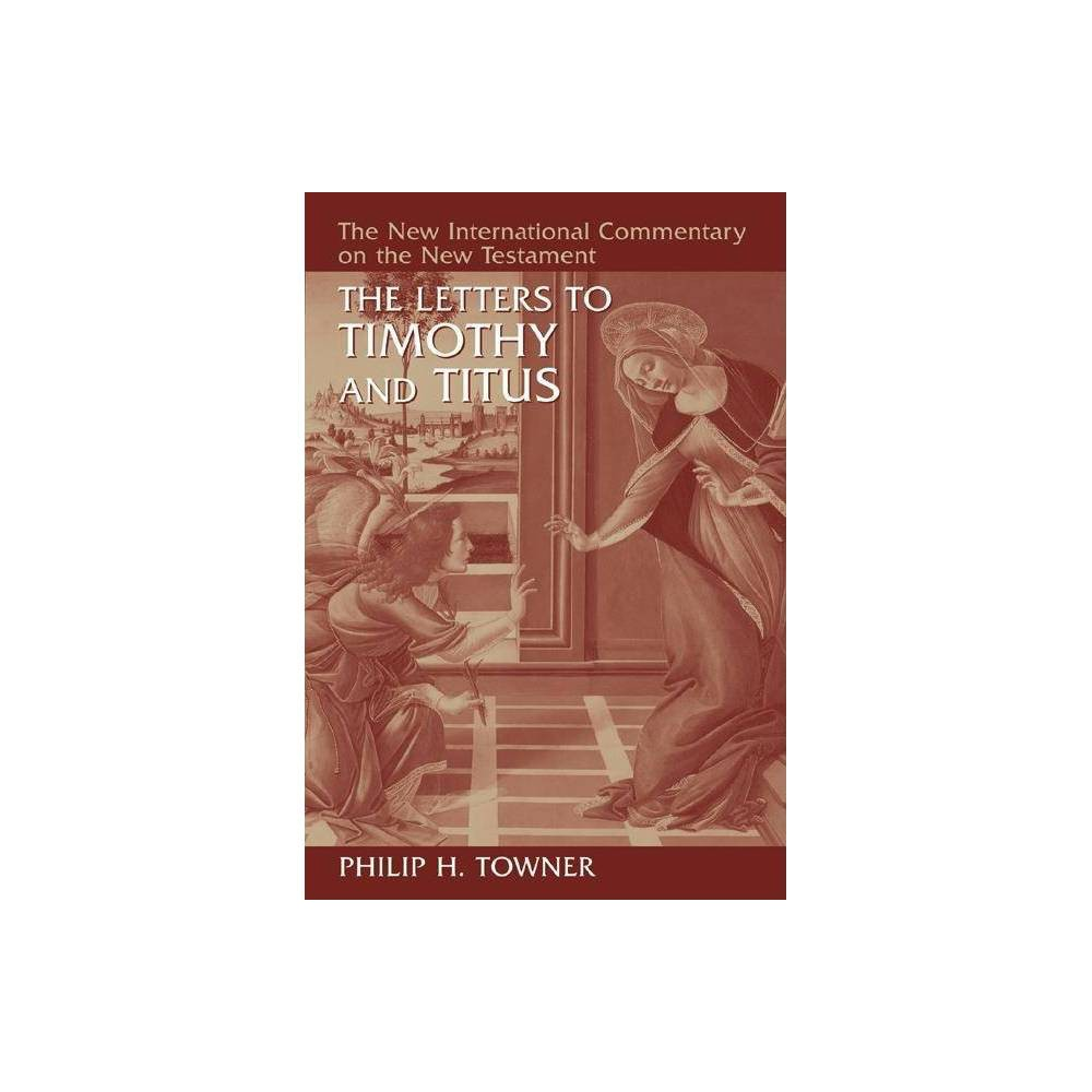 The Letters To Timothy And Titus New International Commentary On The New Testament By Philip H Towner Hardcover