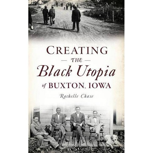 Creating the Black Utopia of Buxton, Iowa - by  Rachelle Chase (Hardcover) - image 1 of 1