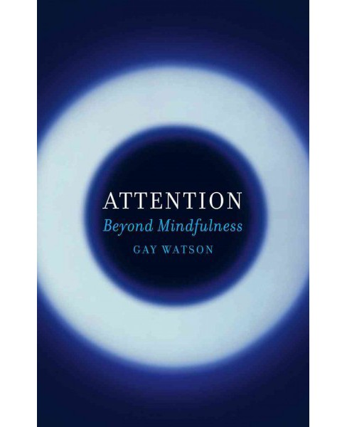 Attention : Beyond Mindfulness (Hardcover) (Gay Watson) - image 1 of 1