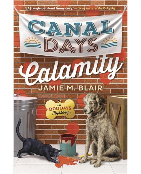 Canal Days Calamity -  (Dog Days Mystery) by Jamie M. Blair (Paperback) - image 1 of 1