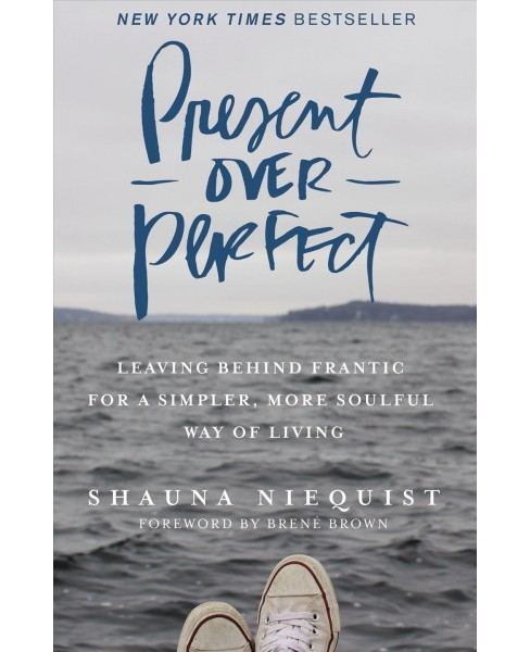 Present Over Perfect : Leaving Behind Frantic for a Simpler, More Soulful Way of Living (Hardcover) (Shauna Niequist) - image 1 of 1