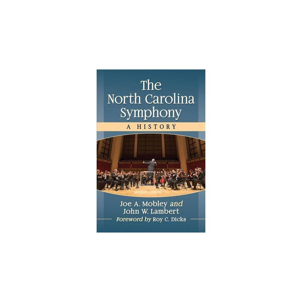 North Carolina Symphony : A History - by Joe A. Mobley & John W. Lambert (Paperback)