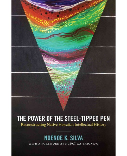 Power of the Steel-Tipped Pen : Reconstructing Native Hawaiian Intellectual History -  (Paperback) - image 1 of 1
