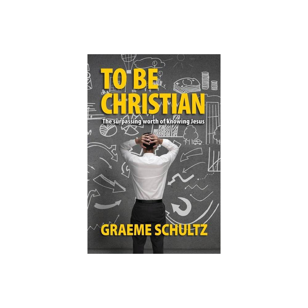 To Be Christian By Graeme Schultz Paperback