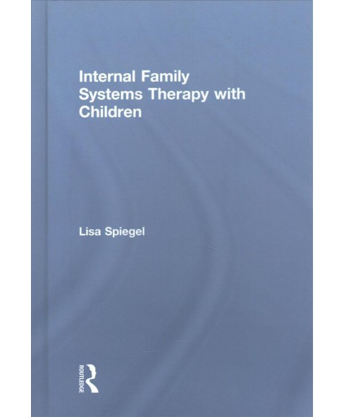 Internal Family Systems Therapy With Children (Hardcover) (Lisa Spiegel) - image 1 of 1