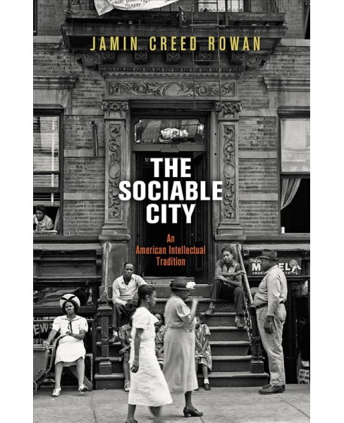 Sociable City : An American Intellectual Tradition (Hardcover) (Jamin Creed Rowan) - image 1 of 1