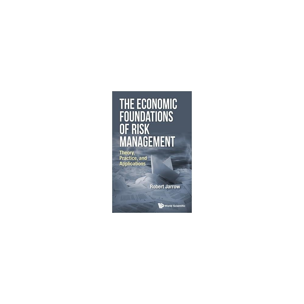 Economic Foundations of Risk Management : Theory, Practice, and Applications (Hardcover) (Robert Jarrow)