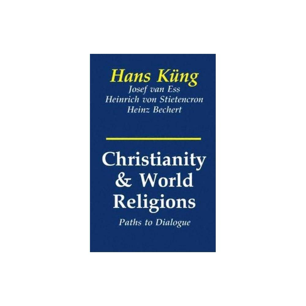 Christianity And World Religions By Hans Kung Heinrich Von Stietencron Josef Van Ess Paperback