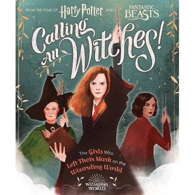 Calling All Witches! : The Girls Who Left Their Mark on the Wizarding World - (Hardcover) - by Laurie Calkhoven
